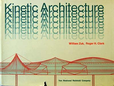 Kinetic Architecture: Zuk, William; Clark,