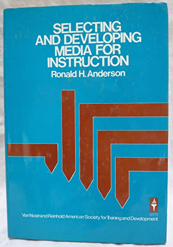 Selecting and Developing Media for Instruction: Ronald H. Anderson