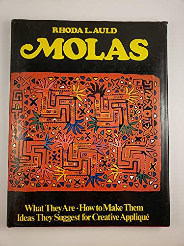 Molas: What They Are, How to Make Them, Ideas They Suggest for Creative AppliquªE: Auld, Rhoda L.