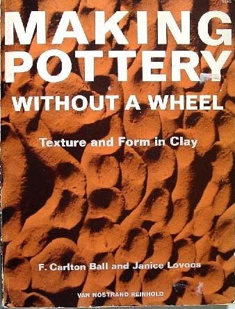 Making Pottery without a Wheel: Texture and: Ball, Frederick Carlton,