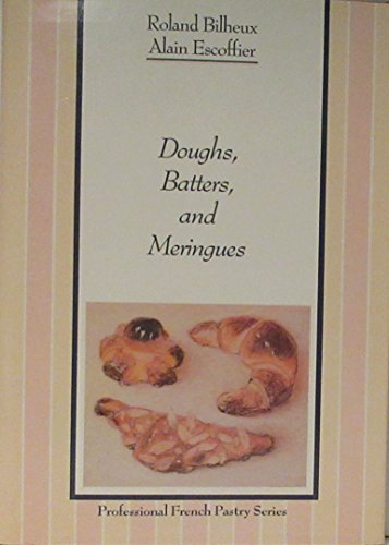 9780442205652: Doughs, Batters, and Meringues (The Professional French Pastry Series, Vol 1) (English and French Edition)
