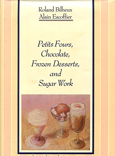 Petits Fours, Chocolate, Frozen Desserts, and Sugar Work (The Professional French Pastry Series): ...