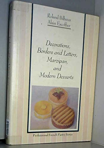 9780442205690: Decorations, Borders and Letters, Marzipan, and Modern Desserts (The Professional French Pastry Series)
