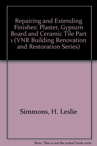 9780442206123: Repairing and Extending Finishes, Part I: Plaster, Gypsum Board and Ceramic Tile (BUILDING RENOVATION AND RESTORATION SERIES) (Part 1)