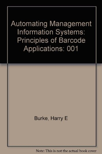 Automating Management Information Systems: Principles of Barcode: Burke, Harry E.