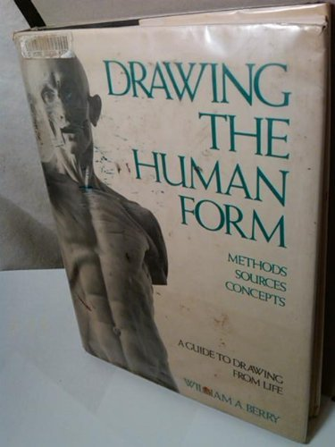Drawing the human form: Methods, sources, concepts : a guide to drawing from life: Berry, William A