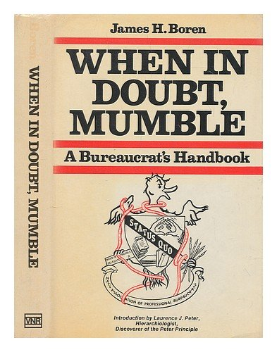 When in Doubt, Mumble: A Bureaucrat's Handbook: James H. Boren