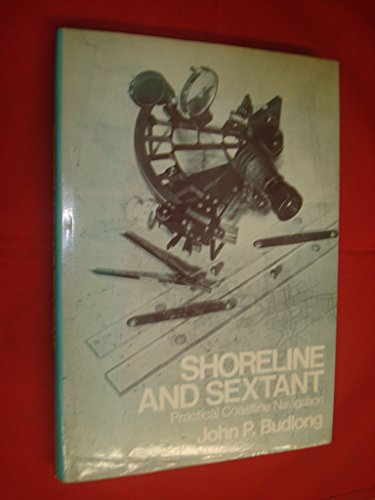 Shoreline and sextant: Practical coastal navigation: Budlong, John P