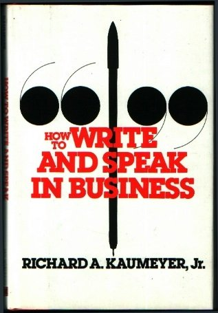 How to Write and Speak in Business: Kaumeyer, Richard A.,