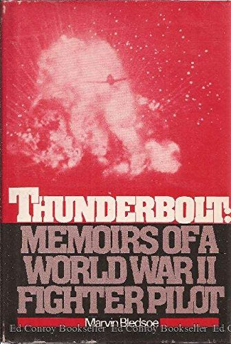 Thunderbolt: Memoirs of a World War II Fighter Pilot: Bledsoe, Marvin V.