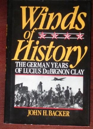 WINDS OF HISTORY; THE GERMAN YEARS OF: Backer, John H.,