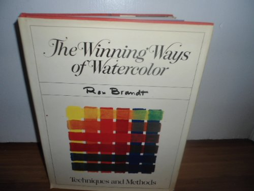 The Winning Ways of Watercolor: Basic Techniques and Methods of Transparent Watercolor in Twenty ...