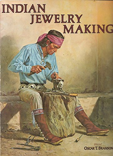 Indian Jewelry Making [Volume I]: Branson, Oscar T.