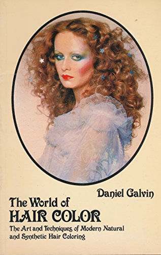 The world of hair color: The art and techniques of modern natural and synthetic hair coloring: ...