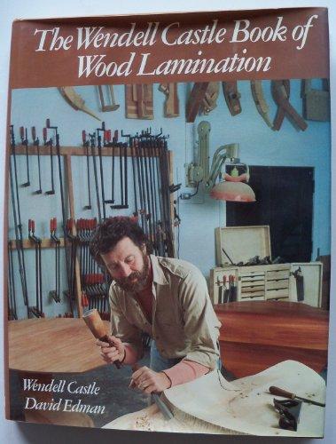 The Wendell Castle Book of Wood Lamination: Wendell Castle; David Edman