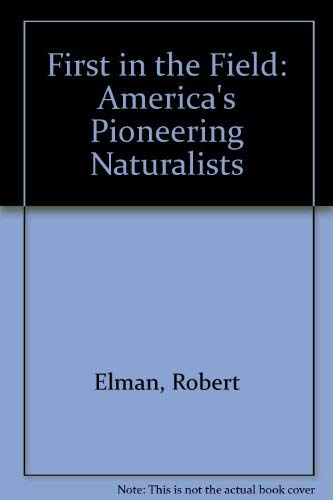 9780442215651: First in the Field: America's Pioneering Naturalists