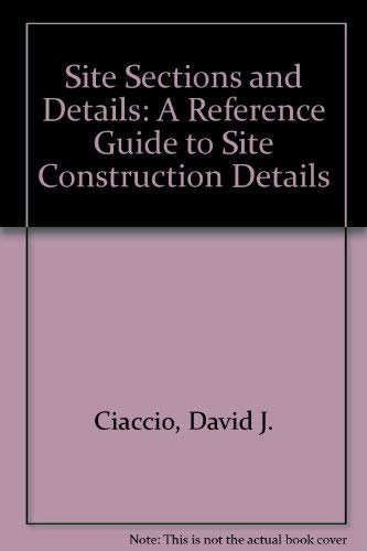 Site Sections and Details: A Reference Guide to Site Construction Details: David J. Ciaccio