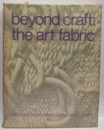 Beyond Craft: The Art Fabric: Constantine, Mildred and Larsen, Jack Lenor
