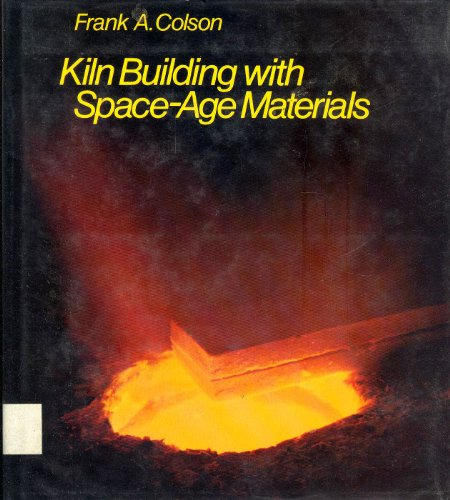 Kiln Building with Space-Age Materials.: Frank A. Colson.