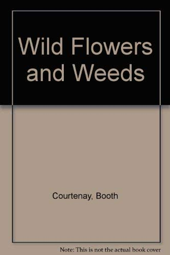 Wildflowers and Weeds: Courtenay, Booth & Zimmerman, James H.
