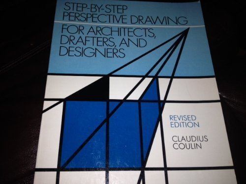 Step-by-Step Perspective Drawing for Architects, Draftsmen, and: Claudius Coulin