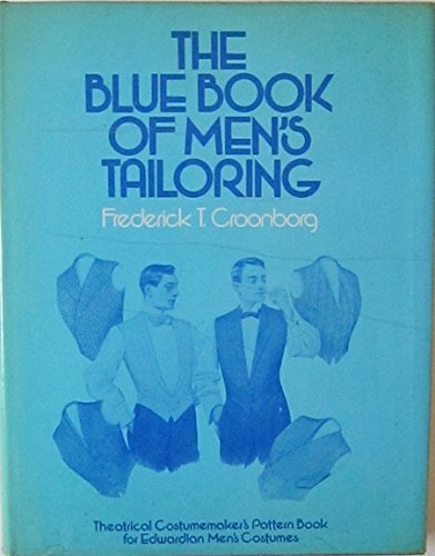 The Blue Book of Men's Tailoring: Theatrical Costumemaker's Pattern Book for Edwardian ...