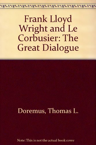 Frank Lloyd Wright and Le Corbusier - The Great Dialogue: Doremus, Thomas