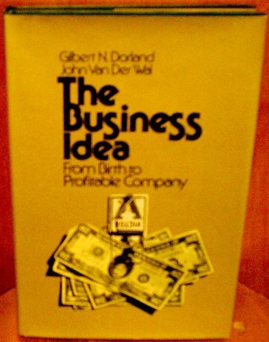 Business Idea: From Birth to Profitable Company: Dorland, Gilbert N.; Wal, John Van Der
