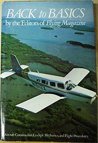 Back to basics: Aircraft construction, cockpit mechanics,: the Editors of