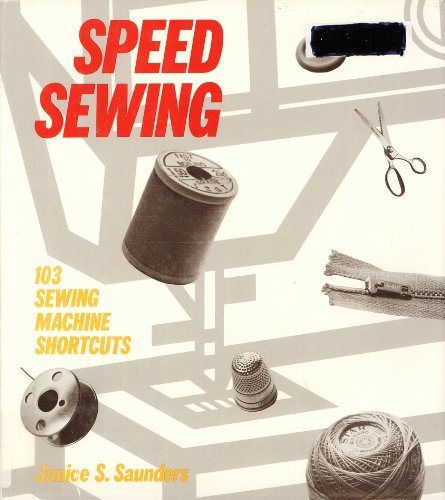 Speed Sewing: 103 Sewing Machine Shortcuts