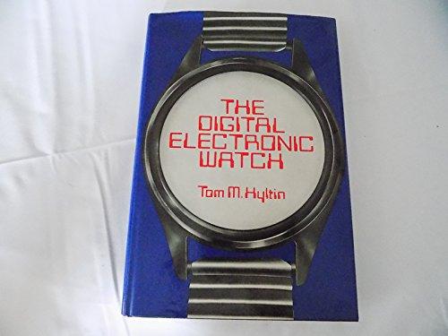 THE DIGITAL ELECTRONIC WATCH: Hyltin, Tom M.