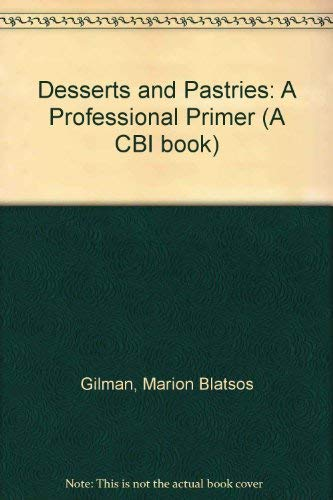 Desserts and Pastries: A Professional Primer (Culinary Arts) (0442227639) by Gilman, Marion Blatsos; Gilman, Richard