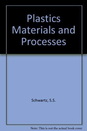 Plastics Materials and Processes: Schwartz, S.S., Goodman,