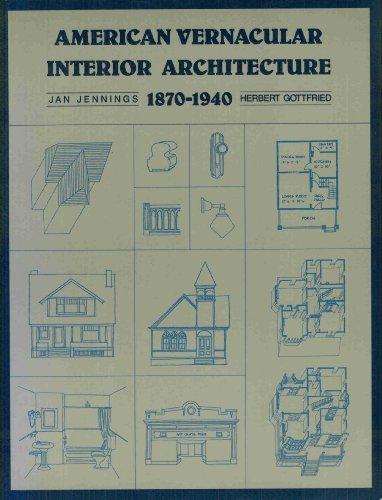 American Vernacular Interior Architecture, 1870-1940: Jennings, Jan, Gottfried, Herbert