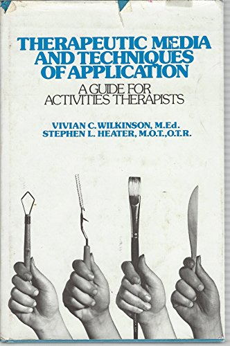 Therapeutic Media and Techniques of Application:: Wilkinson, Vivian C; Heater, Stephen L
