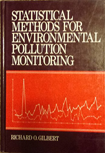 Statistical Methods for Environmental Pollution Monitoring: Richard O Gilbert