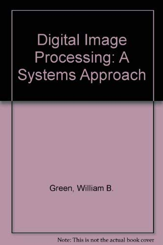 Digital Image Processing: A Systems Approach: Green, William B.