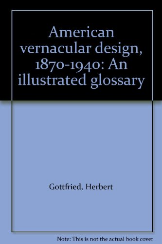 9780442230678: American vernacular design, 1870-1940: An illustrated glossary