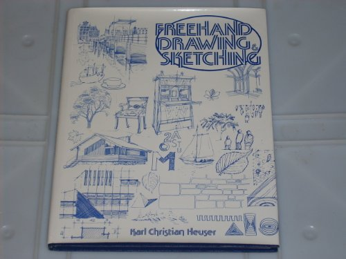 FREEHAND DRAWING AND SKETCHING - A Training and Work Manual: Heuser, Karl Christian