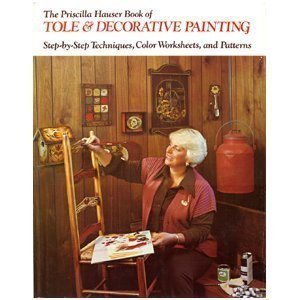 The Priscilla Hauser Book of Tole & Decorative Painting: Hauser, Priscilla