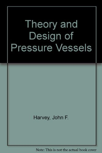 Theory and Design of Pressure Vessels: John F. Harvey