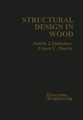 Structural Design in Wood (VNR Structural Engineering: Judith J. Stalnaker