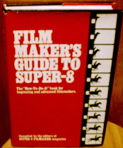 """Film maker's guide to Super-8: The """"how-to-do-it"""" book for beginning and advanced film ..."""