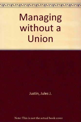 Managing without a Union: Private and Public: Justin, Jules J.