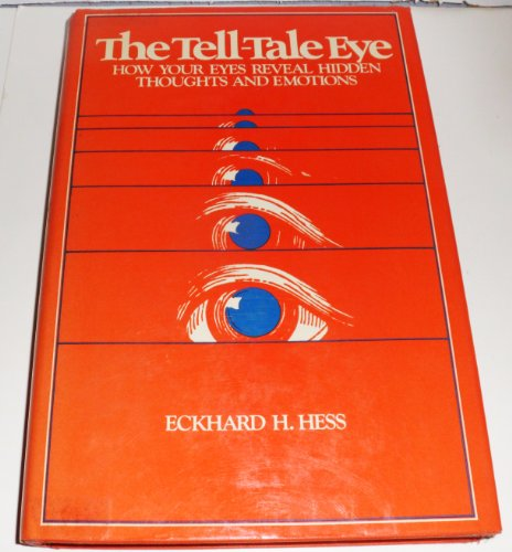 9780442233907: The tell-tale eye: How your eyes reveal hidden thoughts and emotions