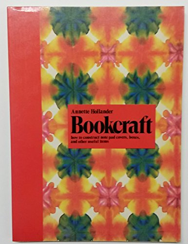 Bookcraft: how to construct note pad covers, boxes, and other useful items: Annette Hollander