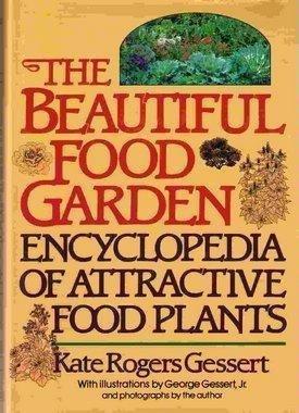 The Beautiful Food Garden: Encyclopedia of Attractive Food Plants: Gessert, Kate Rogers