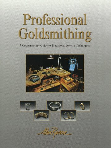 Professional Goldsmithing: A Contemporary Guide to Traditional Jewelry Techniques: Revere, Alan