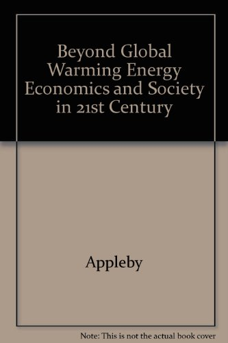 Beyond Global Warming Energy Economics and Society in 21st Century (0442239378) by Appleby