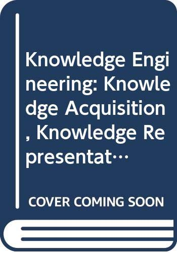 9780442239695: Knowledge Engineering: Knowledge Acquisition, Knowledge Representation, the Role of the Knowledge Engineer, and Domains Fertile for Al Implementatio